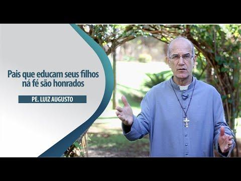 Padre Luiz Augusto: Pais que educam seus filhos ná fé são honrados