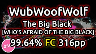 WubWoofWolf | The Big Black [WHO'S AFRAID OF THE BIG BLACK] | 99.64% FC 316pp | Replay