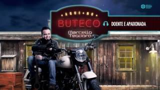 Marcello Teodoro - Doente e Apaixonada