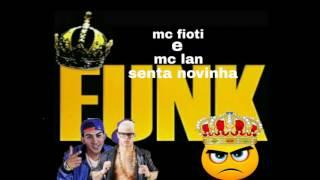 Mc Fioti e Mc Lan Senta Novinha-Lançamento 2016