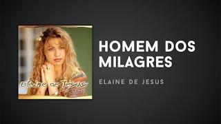 Elaine de Jesus - Homem dos Milagres