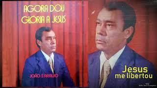 JOÃO S. ARAÚJO - Jesus me libertou