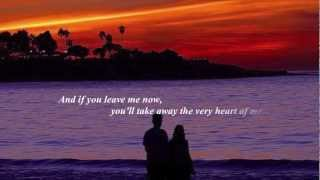 If You Leave Me Now (onscreen lyrics) by Chicago