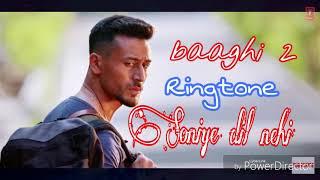 Soniye dil nehi - New Bollywood song ringtone - film - ( Baaghi 2 )