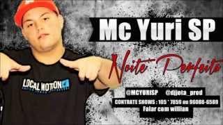 MC Yuri SP - Noite Perfeita  ((Dj Jota )) A&F Produtora Lançamento 2013