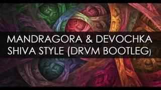 Mandragora & Devochka - Shiva Style (DRVM Bootleg)