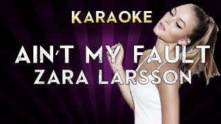 "Zara Larsson - Ain""t My Fault | Official Karaoke Instrumental Lyrics Cover Sing Along"