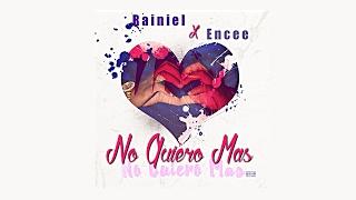 Rainiel ✘ Encee - No Quiero Mas (Prod.. Dany Barone ) #14F (Letra)