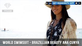 World Swimsuit Presents Brazillian Beauty Ana Cunya | FashionTV | FTV