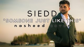 "Siedd - ""Someone Just Like This"" (Official Nasheed Cover) 
