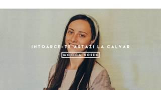 Intoarce-te astazi la Calvar - Monica Nosec (Oficial)