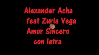 Alexander Acha feat Zuria Vega  - Amor Sincero con letra  ♫ Videos Lyrics HD ♫ HD