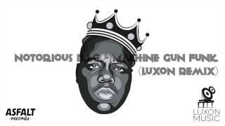 Notorious B.I.G. - Machine Gun Funk (Luxon Remix)