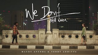 We Don't (Still Water) (Ft. Teddy Adhitya) - Maudy Ayunda