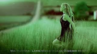 Mia Martina   Latin Moon Hasan Özdemir Remix ELSEN PRO EDİT