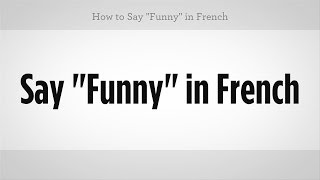 "How to Say ""Funny"" in French 