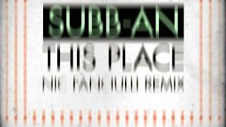 Subb-an - This Place (Nic Fanciulli Remix)