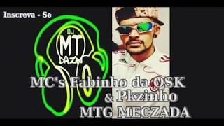 Mc's Fabinho da OSK & Pkzinho - MTG Meczada - Dj MT Da ZN