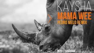 Kaysha - Mama Wee | Pedro Melo Remix