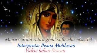 Maica Curata ridica greul sufletelor noastre! Priceasna - Ileana Moldovan