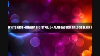 White KRST - Idealna nie istnieje + Alan Basski (Gregor REMIX)