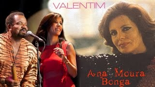 Ana Moura & Bonga *2015 As Vozes do Fado*  Valentim