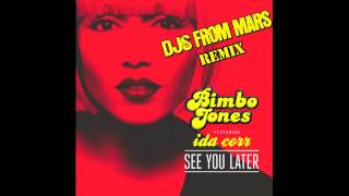 Bimbo Jones feat Ida Corr - See You Later (DJ's From Mars Remix)