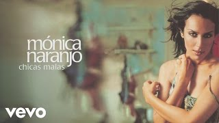 Monica Naranjo - Chicas Malas (Audio)