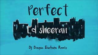 Ed Sheeran - Perfect (Dj Dragao Bachata Remix)