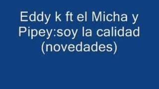 Eddy K ft El Micha y Pipey novedades