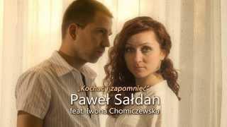 Paweł Sałdan Feat. Iwona Chomiczewska - Kochać i zapomnieć (Official audio 2014) HIT