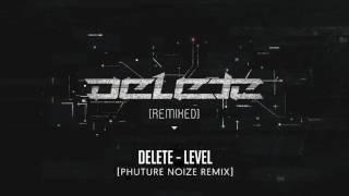 Delete - Level (Phuture Noize Remix)