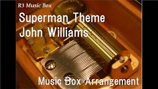 Superman Theme/John Williams [Music Box]