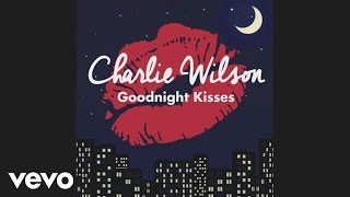 Charlie Wilson - Goodnight Kisses (Audio)