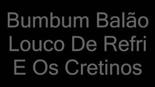 Louco De Refri E Os Cretinos - Bumbum Balão (letra)
