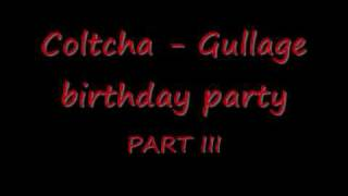 Coltcha - Gullage birthday party (PART III)