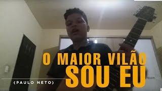 Paulo Neto - O maior vilão sou eu