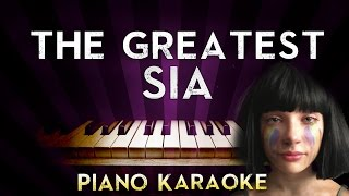 Sia - The Greatest  | HIGHER Key Piano Karaoke Instrumental Lyrics Cover Sing Along