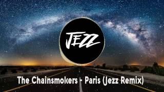 The Chainsmokers - Paris (Jezz Remix)