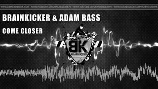 Brainkicker & Adam Bass - Come Closer [HQ Preview]