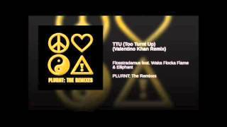 FLOSSTRADAMUS - TTU (Too Turnt Up) ft. Waka Flocka & Elliphant (Valentino Khan Remix)
