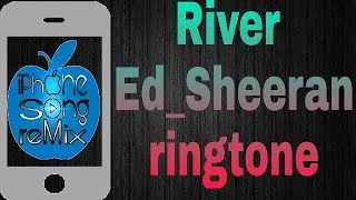 River_-Ed Sheeran_-ringtone with_-(Iphone Song Remix)