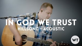 In God We Trust - Hillsong - Acoustic with chords