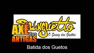 Batida dos Guetos - Swinguetto - Axé das Antigas - Axé Retrô - Relíquia