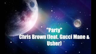 Chris Brown - Party (feat Usher & Gucci Mane) Lyrics