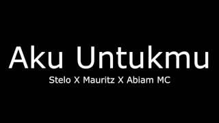 Stelo x Mauritz x Abiam MC - Aku Untukmu (Official Music Audio)