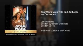 Star Wars Main Title and Ambush on Coruscant