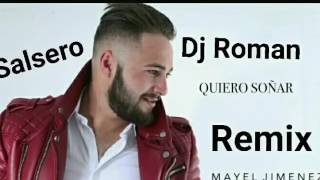 Mayel jimenez Quiéro Soñar remix salsero dj roman deleria