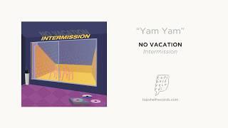 """""""Yam Yam"""" by No Vacation"""