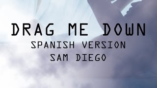 One Direction - Drag Me Down (COVER EN ESPAÑOL) Sam Diego (ADAPTACIÓN)